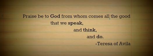 Speak Think Do_Teresa of Avila quote