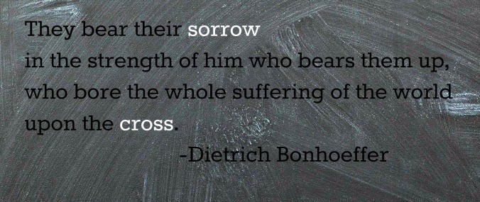Bonhoeffer quote_bearing sorrow
